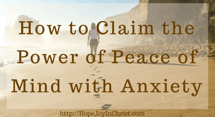 How to Claim the Power of Peace of Mind with Anxiety FTImg Finding Hope & Joy through Anxiety (#SelfCare #Wellness #AnxietyHelp)