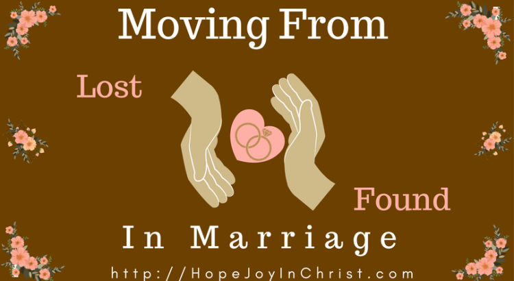 Moving From Lost to Found in Marriage FtImg (#ReclaimingHope&JoyInMarriage #ChristianMarriageAdvice #MarriageResources #BiblicalMarriage)