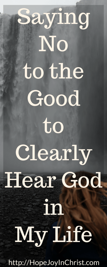 Saying No to the Good to Clearly Hear God in My Life PinIt (#SelfCare #WhenGodSaysNo #Discipleship #ChristianLiving)