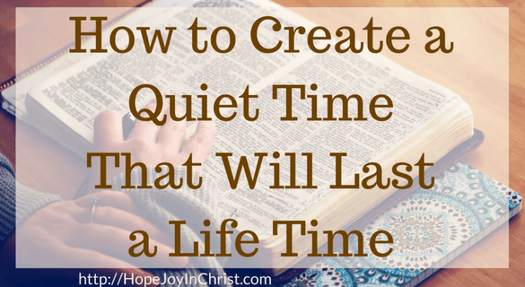 How to Create a Quiet Time That Will Last a Life Time (#QuietTimeHelp #BibleStudyFor Beginners #HabitsThatLast #SelfCare #ChristianLiving)