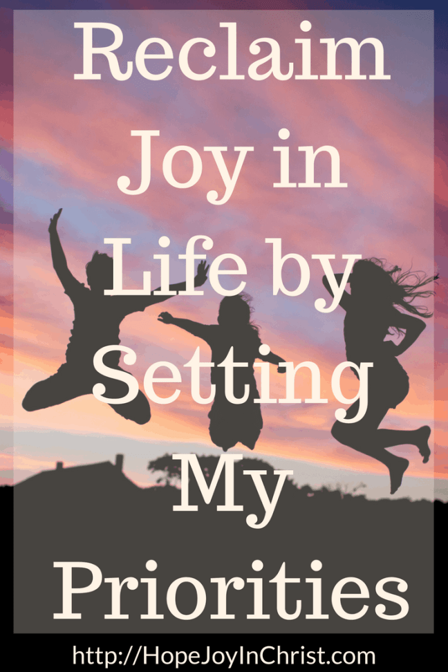 Reclaim Joy in Life by Setting My Priorities PinIt (#ChristianLiving #Priorites #NewYears #Goals #SelfCare #LoveTheLord)