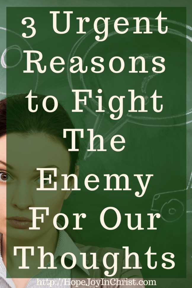 3 Urgent Reasons to Fight The Enemy For Our Thoughts