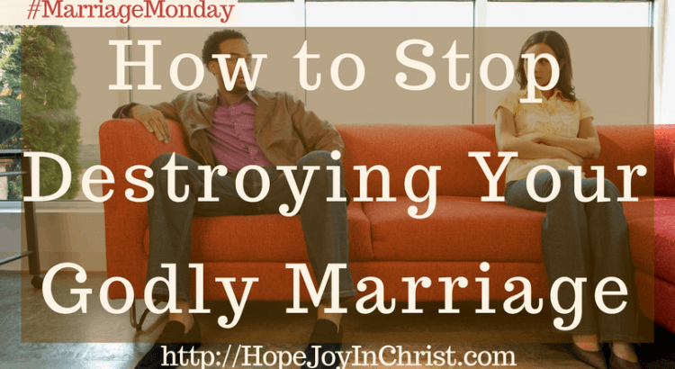 How to Stop Destroying Your Godly Marriage (#ChristianMarriage #BiblicalMarriage #ChristianLiving #MarriageMonday)