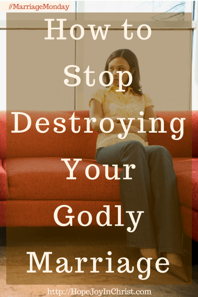 How to Stop Destroying Your Godly Marriage PinIt (#ChristianMarriage #BiblicalMarriage #ChristianLiving #MarriageMonday)