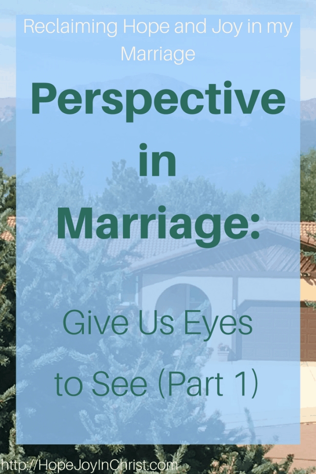 Perspective in Marriage_ Give Us Eyes to See (Part 1) Pin It (#ChristianMarriage #BiblicalMarriage #ChristianLiving)