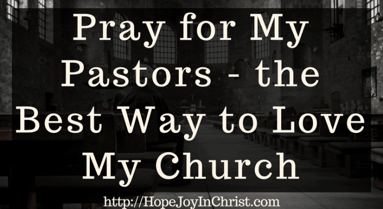 Pray for My Pastors Is the Best Way to Love My Church FtImg (#christianliving #Prayer #prayertips #Church #biblestudy #choose a church)