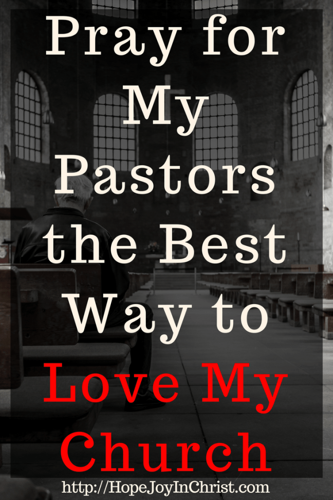 Pray for My Pastors Is the Best Way to Love My Church PinIt (#christianliving #Prayer #prayertips #Church #biblestudy #choose a church)