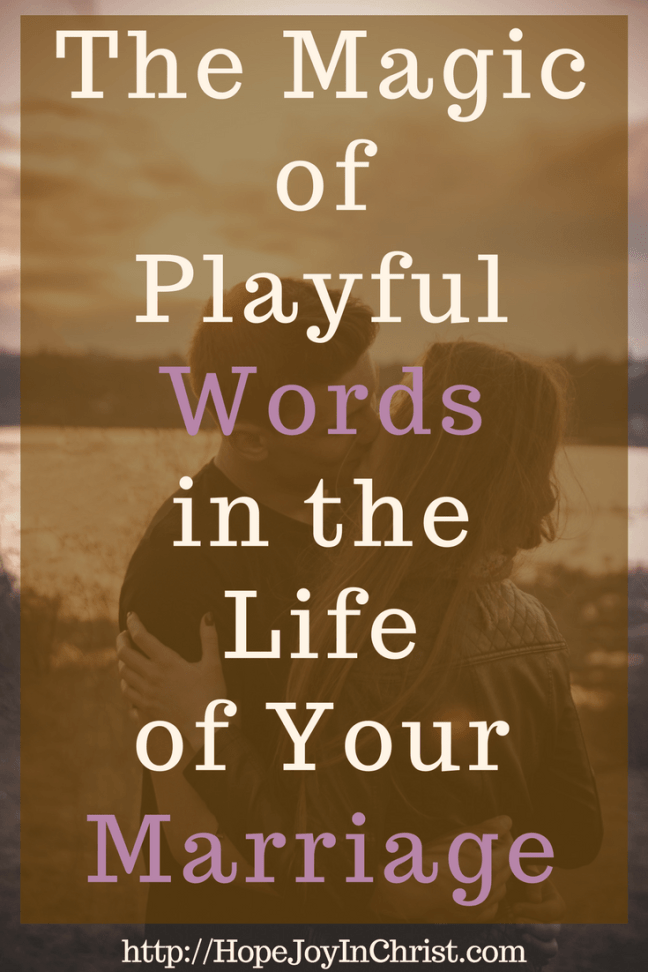 The Magic of Playful Words in the Life of Your Marriage PinIt (#ChristianMarriageAdvice #BiblicalMarriage #ChristianMarriage #ChristianLiving #MarriageMonday #WordsInMarrage #MarriageHelp)