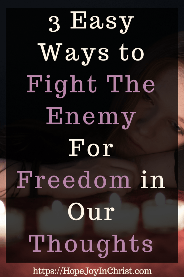 3 Easy Ways to Fight The Enemy For Freedom in Our Thoughts PinIt (#Fighttheenemey #Freedom #ChristianLiving #Biblical #StopNegativeThoughts #overcoming #Despression #anxiety)