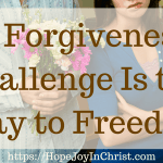 A Forgiveness Challenge Is the Way to Freedom