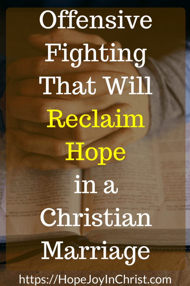 Offensive Fighting That Will Reclaim Hope in Marriage ( #Prayer #ChristianMarriageAdvice #biblicalMarriage #ChristianMarriage #RelationshipHelp #FindingHopeandJoyinMyMarriage #ReclaimingHopeandJoy #ChristianLiving)