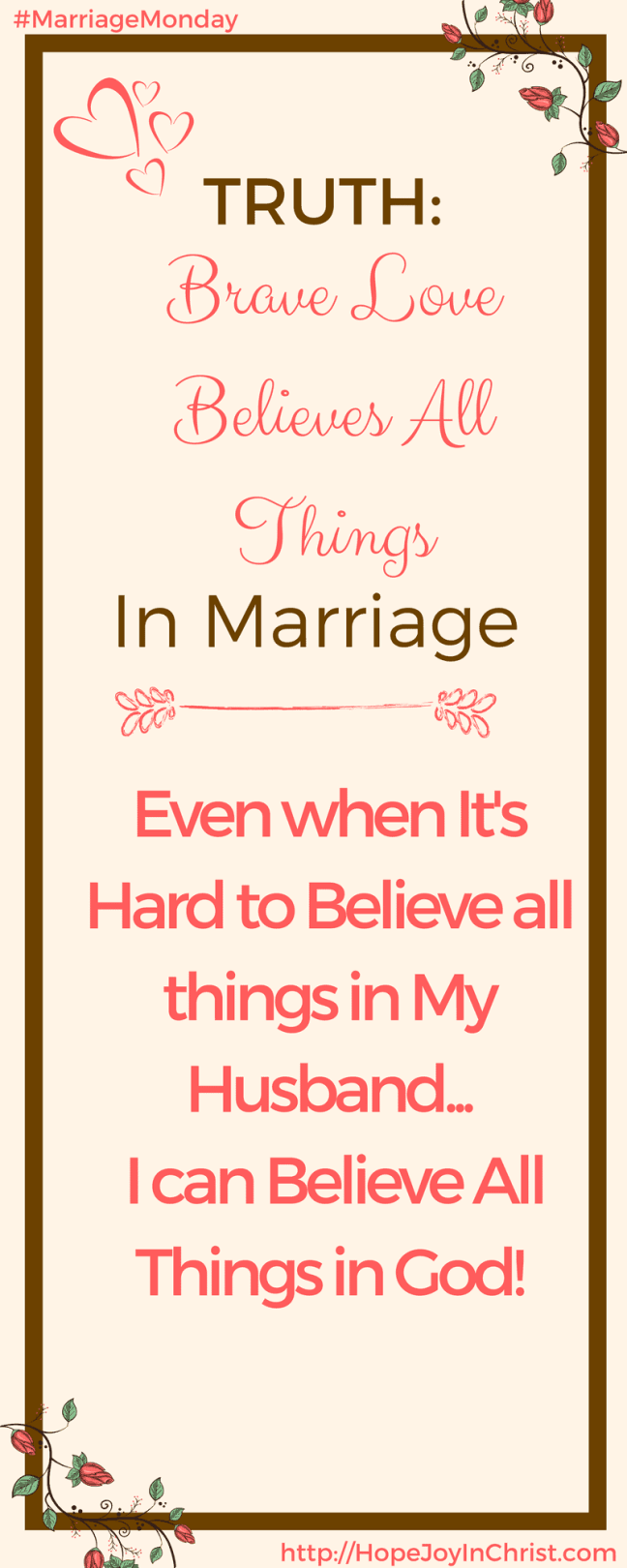 Truth_ Brave love Believes All Things long pin( #Christianmarriage #Biblicalmarriage #Christianliving Marriage Monday #FindingHopeandJoyinmymarriage #1Corinthians13 #believesAllThings)