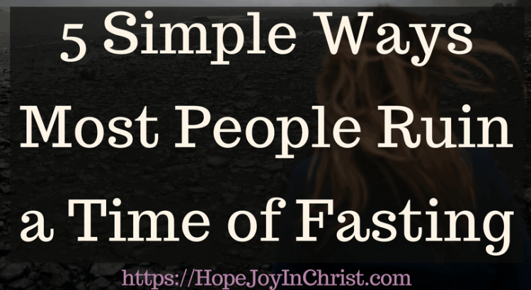 5 Simple Ways Most People Ruin a Time of Fasting Powerful Strategic Prayer - Prayer and Fasting #Fasting #Fastingideas #Fastingscriptures #Fastingguide #fastingandprayer #FastingTipsPrayer changes everything #prayerwarrior #PrayerQuotes