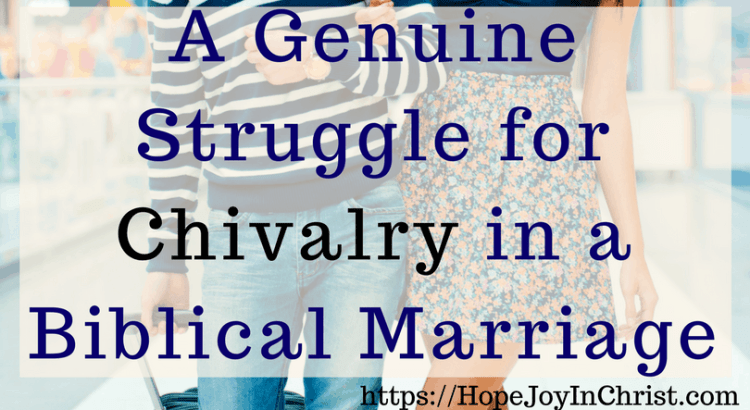 A Genuine Struggle for Chivalry in a Biblical Marriage (#BiblicalMarriage #ChristianMarriageadvice #ChristianLiving #GentlenessQuotes #gentlenesswomen #gentlenessScripture #ControllingRelationships #ControllingMarriage #ControllingHusband #controllingwoman #FindingHopeAndJoyInMyMarriage )