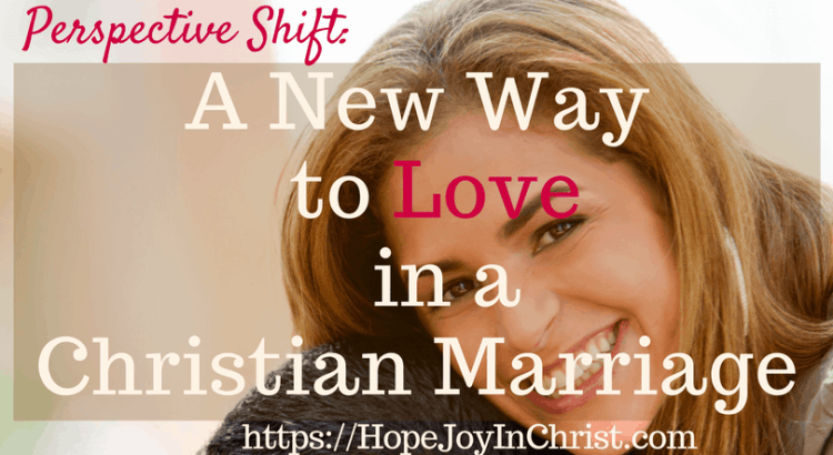 Perspective Shift_ A New Way to Love in a Christian Marriage #PerspectiveShift #PerspectiveShiftthoughts #PerspectiveShiftquotes #Marriagequotes #Marriageadvice #ChristianMarriage #ChristianMarriagequotes #ChristianMarriageadvice #BiblicalMarriageadvice #BiblicalMarriageverses