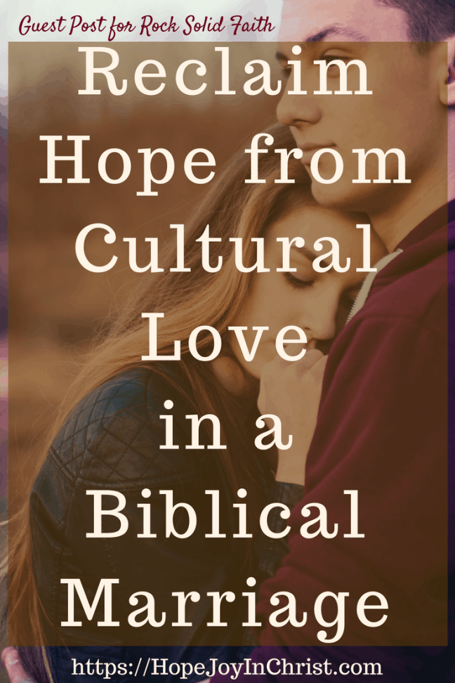 Reclaim Hope from Cultural Love in a Biblical Marriage PinIt ( #findinghopeandjoyinmymarriage #ChristianMarriage #ChristianMarriageadvice #BiblicalMarriage #Relationshipadvice #ChristianLiving #HopeinMarriage )