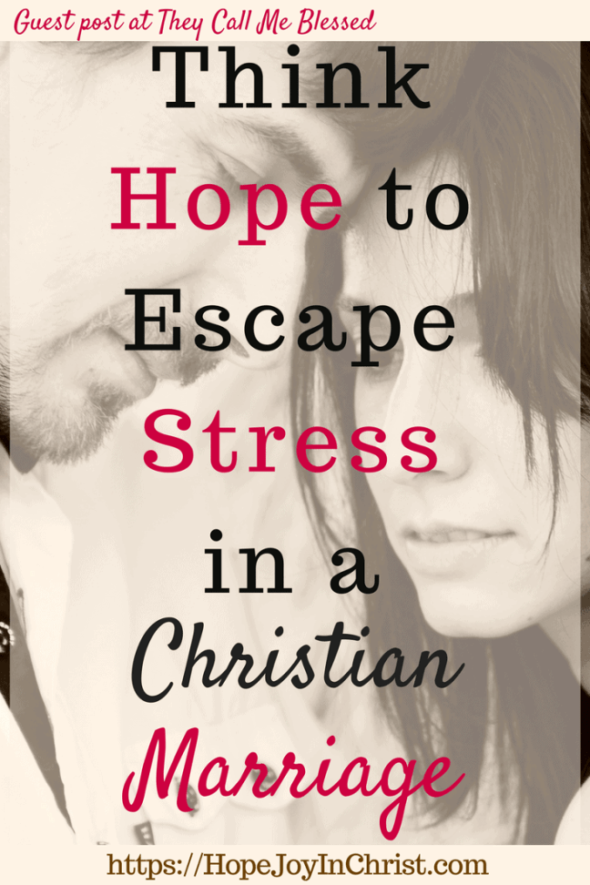 Think Hope to Escape Stress in a Christian Marriage PinIt #MarriageStressTips #RelationshipAdvice #FighForMarriage #FightInMarriage #EnemyInMarriage #Prayer #ChristianMarriageAdvice #biblicalMarriage #ChristianMarriage #RelationshipHelp #FindingHopeandJoyinMyMarriage #ReclaimingHopeandJoy #ChristianLiving)