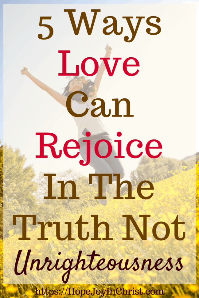 5 Ways Love Can Rejoice In The Truth Not Unrighteousness #LoveRejoices #LoveRejoicesInTruth #MarriageMonday #ChristianMarriage #BiblicalMarriage #1Corinthians13 #ChristianLiving #Respect #RespectYourHusband #TheTruthQuotes #TheTruthRelationships