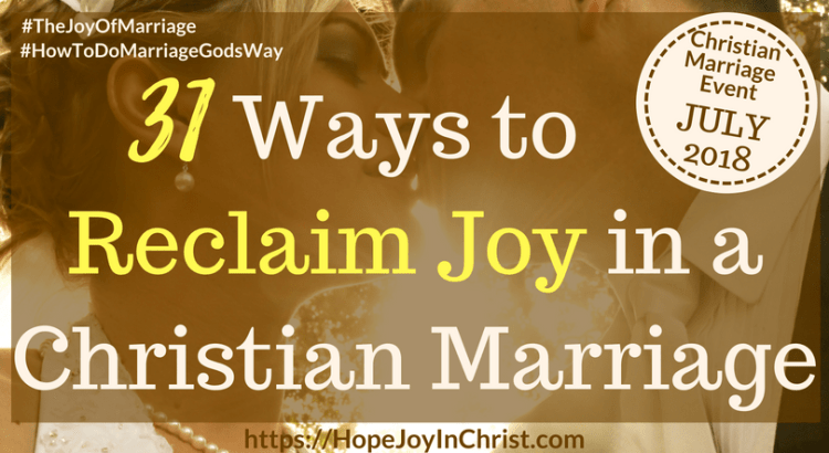 31 Ways to Reclaim Joy in a Christian Marriage FtImg #ChristianMarriage #TheJoyOfMarriage #HowToDoMarriageGodsWay #RelationshipAdvice #MarriageQuotes #MarriageConference #MarriageResources