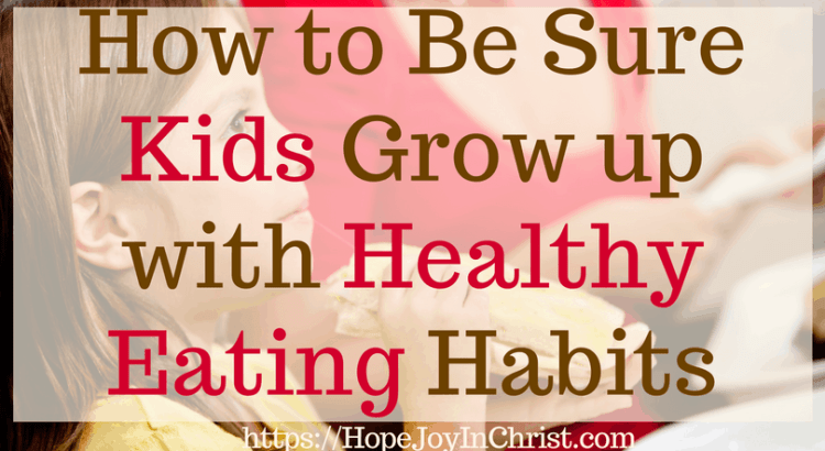 How to Be Sure Kids Grow up with Healthy Eating Habits #kidshealthyeating #healthyeatingactivities #kidshealthyeatingquotes #RaiseHealthyeaters #healthyeatinghabits