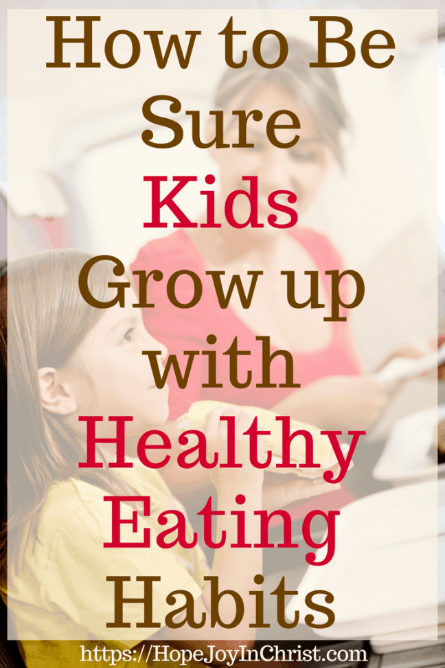 How to Be Sure Kids Grow up with Healthy Eating Habits PinIt #kidshealthyeating #healthyeatingactivities #kidshealthyeatingquotes #RaiseHealthyeaters #healthyeatinghabits