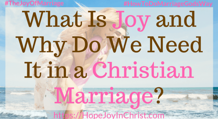 What Is Joy and Why Do We Need It in a Christian Marriage ft- 31 Ways to Reclaim Joy in a Christian Marriage #JoyInMarriage #MarriageGodsWay #JoyQuotes #JoyScriptures #ChooseJoy #ChristianMarriage #ChristianMarriagequotes #ChristianMarriageadvice #RelationshipQuotes