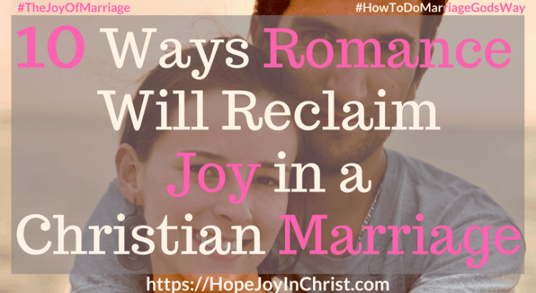 10 Ways Romance Will Reclaim Joy in a Christian Marriage ftImg #RomanceQuotes #RomanceIdeas #RomanceInMarriage #RomanceTips 31 Ways to Reclaim Joy in a Christian Marriage #JoyInMarriage #MarriageGodsWay #JoyQuotes #JoyScriptures #ChooseJoy #ChristianMarriage #ChristianMarriagequotes #ChristianMarriageadvice #RelationshipQuotes