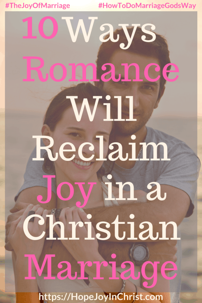 10 Ways Romance Will Reclaim Joy in a Christian Marriage #RomanceQuotes #RomanceIdeas #RomanceInMarriage #RomanceTips 31 Ways to Reclaim Joy in a Christian Marriage #JoyInMarriage #MarriageGodsWay #JoyQuotes #JoyScriptures #ChooseJoy #ChristianMarriage #ChristianMarriagequotes #ChristianMarriageadvice #RelationshipQuotes