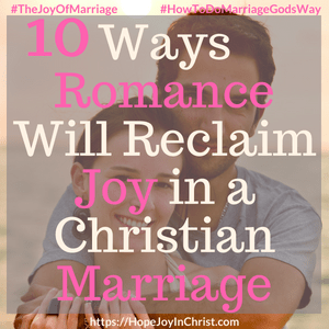 10 Ways Romance Will Reclaim Joy in a Christian Marriage sq #RomanceQuotes #RomanceIdeas #RomanceInMarriage #RomanceTips 31 Ways to Reclaim Joy in a Christian Marriage #JoyInMarriage #MarriageGodsWay #JoyQuotes #JoyScriptures #ChooseJoy #ChristianMarriage #ChristianMarriagequotes #ChristianMarriageadvice #RelationshipQuotes