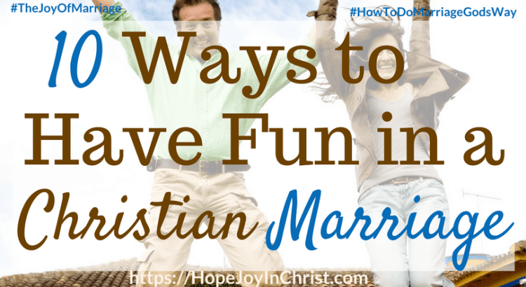 10 Ways to Have Fun in a Christian Marriage FtImg #FunMarriageIdeas #FunMarriagequotes #FunMarriagegames #FunMarriageTips 31 Ways to Reclaim Joy in a Christian Marriage #JoyInMarriage #MarriageGodsWay #JoyQuotes #JoyScriptures #ChooseJoy #ChristianMarriage #ChristianMarriagequotes #ChristianMarriageadvice #RelationshipQuotes