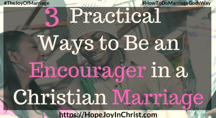 3 Practical Ways to Be an Encourager in a Christian Marriage ftimg #EncouragerQuotes #EncouragerBibleVerses #EncouragerforWomen #EncouragerHusb #Encouragement #relationshipEncouragement and31 Ways to Reclaim Joy in a Christian Marriage #JoyInMarriage #MarriageGodsWay #JoyQuotes #JoyScriptures #ChooseJoy #ChristianMarriage #ChristianMarriagequotes #ChristianMarriageadvice #RelationshipQuotes