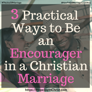 3 Practical Ways to Be an Encourager in a Christian Marriage sq #EncouragerQuotes #EncouragerBibleVerses #EncouragerforWomen #EncouragerHusb #Encouragement #relationshipEncouragement and31 Ways to Reclaim Joy in a Christian Marriage #JoyInMarriage #MarriageGodsWay #JoyQuotes #JoyScriptures #ChooseJoy #ChristianMarriage #ChristianMarriagequotes #ChristianMarriageadvice #RelationshipQuotes