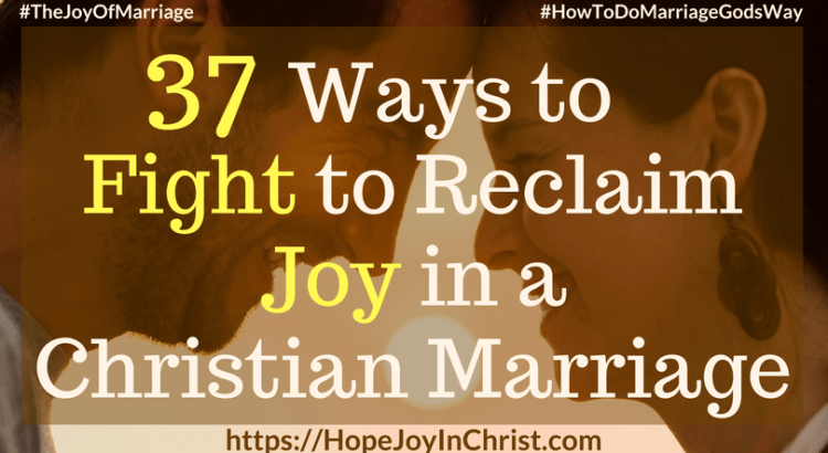 37 Ways to Fight to Reclaim Joy in a Christian Marriage FtImg #StrongMarriage #FightForMarriage #FightForMarriageQuotes #FightForMyHusband #STandUpForMarriage 31 Ways to Reclaim Joy in a Christian Marriage #JoyInMarriage #MarriageGodsWay #JoyQuotes #JoyScriptures #ChooseJoy #ChristianMarriage #ChristianMarriagequotes #ChristianMarriageadvice #RelationshipQuotes #marriagegoals #HappyWifeLife #MarriedLife #BiblicalMarriage