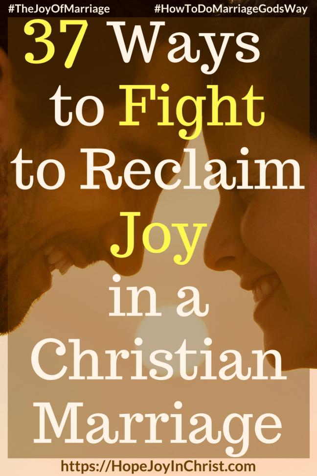37 Ways to Fight to Reclaim Joy in a Christian Marriage PinIt #StrongMarriage #FightForMarriage #FightForMarriageQuotes #FightForMyHusband #STandUpForMarriage 31 Ways to Reclaim Joy in a Christian Marriage #JoyInMarriage #MarriageGodsWay #JoyQuotes #JoyScriptures #ChooseJoy #ChristianMarriage #ChristianMarriagequotes #ChristianMarriageadvice #RelationshipQuotes #marriagegoals #HappyWifeLife #MarriedLife #BiblicalMarriage
