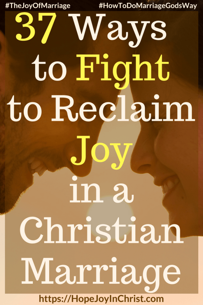 37 Ways to Fight to Reclaim Joy in a Christian Marriage PinIt #StrongMarriage #FightForMarriage #FightForMarriageQuotes #FightForMyHusband #STandUpForMarriage 31 Ways to Reclaim Joy in a Christian Marriage #JoyInMarriage #MarriageGodsWay #JoyQuotes #JoyScriptures #ChooseJoy #ChristianMarriage #ChristianMarriagequotes #ChristianMarriageadvice #RelationshipQuotes #marriagegoals #HappyWifeLife #MarriedLife #BiblicalMarriage