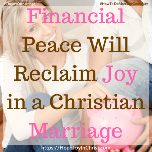 Financial Peace Will Reclaim Joy in a Christian Marriage PinIt #FinancialPeacePrintable #FrugalLiving #FinancesInMarriage #budgeting #BudgetPrintables 31 Ways to Reclaim Joy in a Christian Marriage #JoyInMarriage #MarriageGodsWay #JoyQuotes #JoyScriptures #ChooseJoy #ChristianMarriage #ChristianMarriagequotes #ChristianMarriageadvice #RelationshipQuotes #StrongMarriage