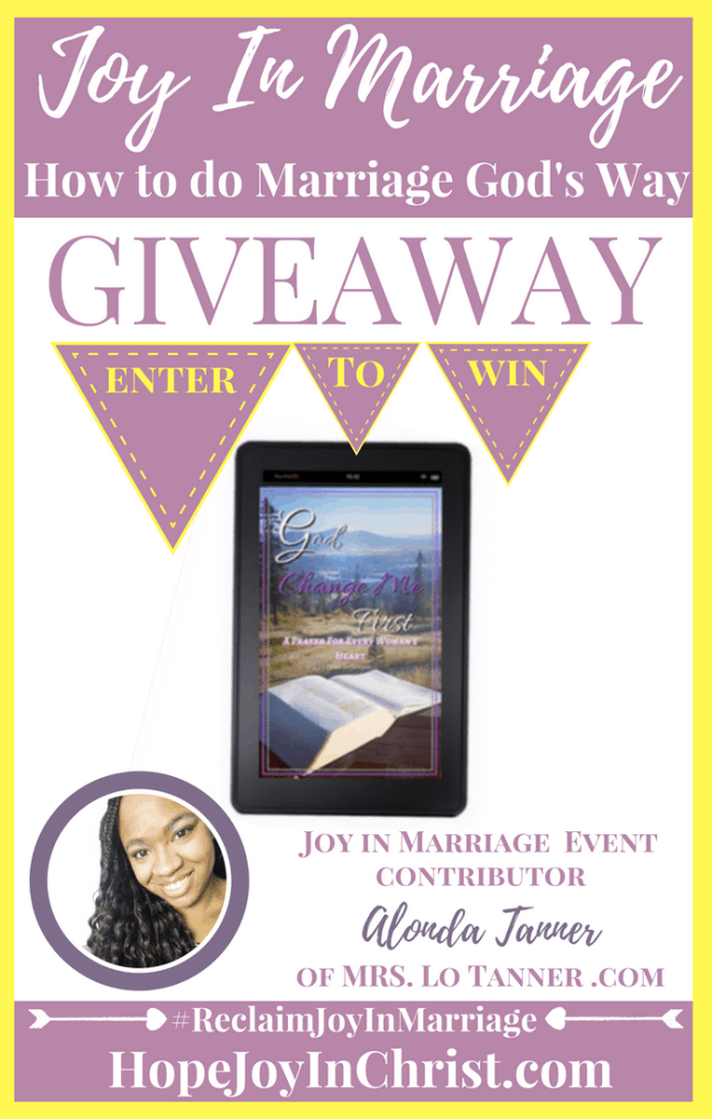 31 Ways to Reclaim joy in a Christian marriage Giveaway. Lo Tanner is giving away God Change me First #JoyInMarriage #MarriageGodsWay #JoyQuotes #JoyScriptures #ChooseJoy #ChristianMarriage #ChristianMarriagequotes #ChristianMarriageadvice #RelationshipQuotes #Giveaway #ChristianBooks