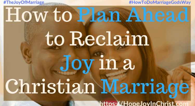 How to Plan Ahead to Reclaim Joy in a Christian Marriage FtImg #PLanAheadQuotes #PLanaheadforsuccess #ConfrontationTips #Confrontationquotes 31 Ways to Reclaim Joy in a Christian Marriage #JoyInMarriage #MarriageGodsWay #JoyQuotes #JoyScriptures #ChooseJoy #ChristianMarriage #ChristianMarriagequotes #ChristianMarriageadvice #RelationshipQuotes #marriagegoals #HappyWifeLife #MarriedLife #BiblicalMarriageHelp