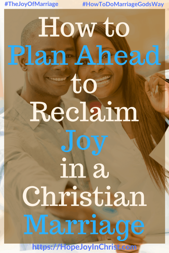 How to Plan Ahead to Reclaim Joy in a Christian Marriage ...
