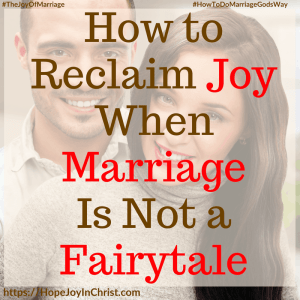 How to Reclaim Joy When Marriage Is Not a Fairytale sq #FairytaleMarriage #DifficultMarriage #FairyTaleQuotes #FairyTaleRelationships #NotAFairyTale 31 Ways to Reclaim Joy in a Christian Marriage #JoyInMarriage #MarriageGodsWay #JoyQuotes #JoyScriptures #ChooseJoy #ChristianMarriage #ChristianMarriagequotes #ChristianMarriageadvice #RelationshipQuotes #StrongMarriage