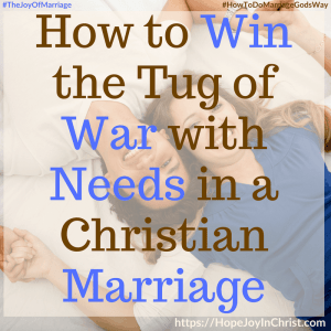 How to Win the Tug of War with Needs in a Christian Marriage sq #NeedsInrelationships #needsandwants #ThingsINeed #31 Ways to Reclaim Joy in a Christian Marriage #JoyInMarriage #MarriageGodsWay #JoyQuotes #JoyScriptures #ChooseJoy #ChristianMarriage #ChristianMarriagequotes #ChristianMarriageadvice #RelationshipQuotes #StrongMarriage