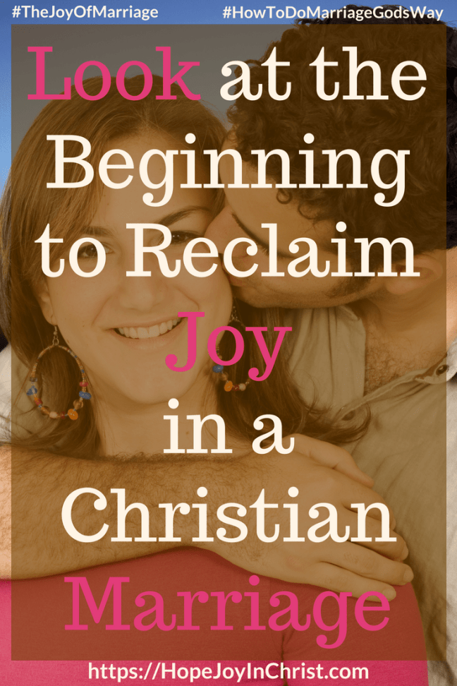 Look at the Beginning to Reclaim Joy in a Christian Marriage #RememberWhen #RememberWhenquotes #RememberWhenlove #lookBack 31 Ways to Reclaim Joy in a Christian Marriage #JoyInMarriage #MarriageGodsWay #JoyQuotes #JoyScriptures #ChooseJoy #ChristianMarriage #ChristianMarriagequotes #ChristianMarriageadvice #RelationshipQuotes #marriagegoals #HappyWifeLife #MarriedLife #BiblicalMarriage