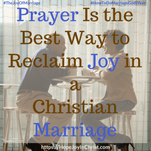 Prayer Is the Best Way to Reclaim Joy in a Christian Marriage sq 31 Ways to Reclaim Joy in a Christian Marriage #PrayerWarrior #PrayerForMarriage #PrayerStrategy #Prayerquotes #JoyInMarriage #MarriageGodsWay #JoyQuotes #JoyScriptures #ChooseJoy #ChristianMarriage #ChristianMarriagequotes #ChristianMarriageadvice #RelationshipQuotes