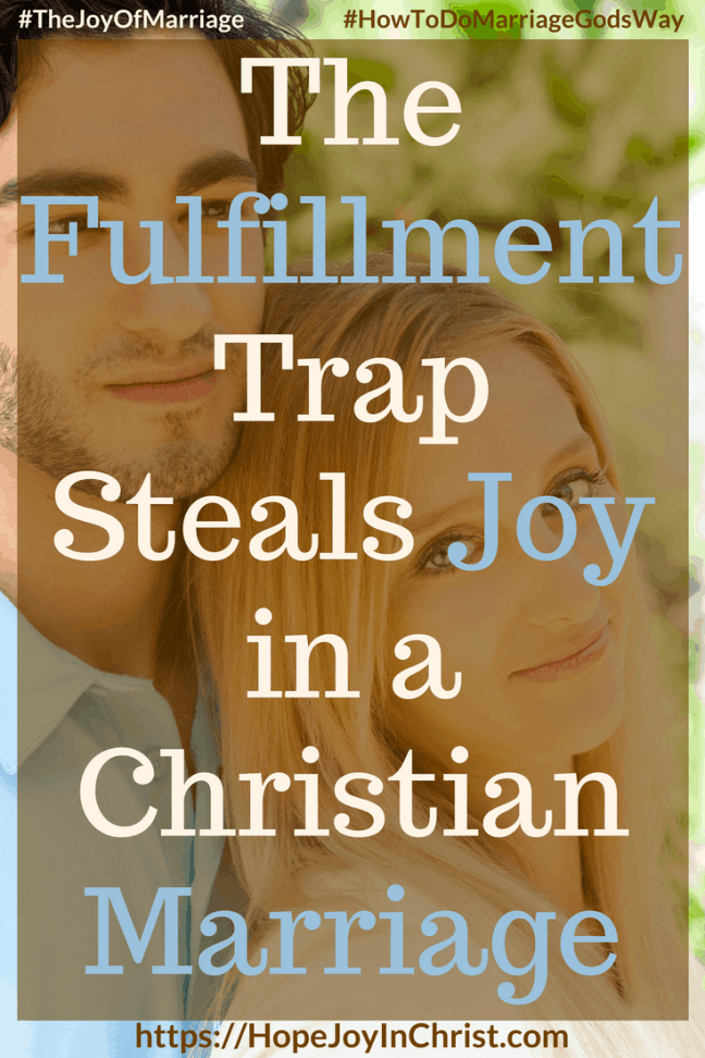The Fulfillment Trap Steals Joy in a Christian Marriage #FulfillmentQuotes #findingFulfillment #FulfillmentRelationships 31 Ways to Reclaim Joy in a Christian Marriage #JoyInMarriage #MarriageGodsWay #JoyQuotes #JoyScriptures #ChooseJoy #ChristianMarriage #ChristianMarriagequotes #ChristianMarriageadvice #RelationshipQuotes