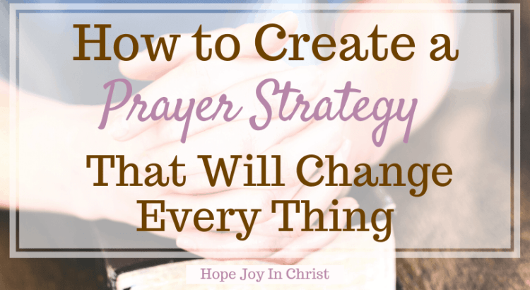 How to Create a Prayer Strategy That Will Change Every Thing FtImg, How to write a prayer strategy, fervent prayer strategy, war room prayer strategy, examples of a prayer strategy, Powerful Effective Strategic Prayer, #SpiritualWarfare #PrayerWarrior #PrayerRoom #WarRoom #HopeJoyInChrist