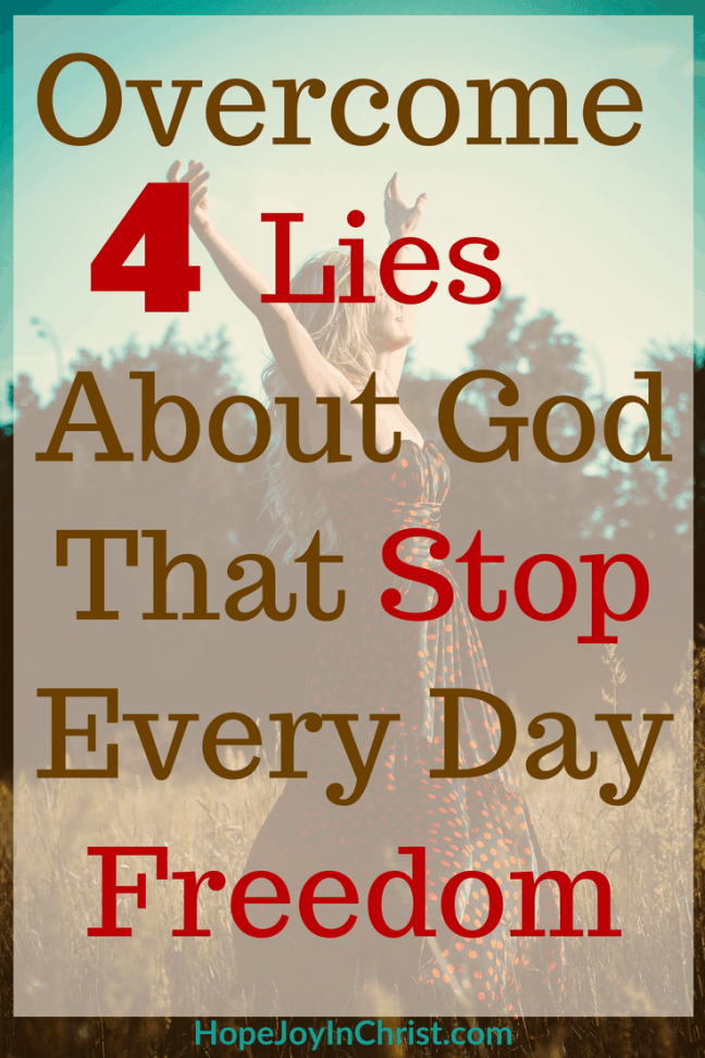 Overcome 4 Lies About God That Stop Every Day Freedom PinIt #OvercomeQuotes #FreedomQuotes #FreedomInChrist #ScriptureAboutOvercome #FreedomScripture #SpiritualWarfare #LiesWeBelieve #BattleFieldOfTheMind #GodIsLove #GodIsJust #WhoIsGod