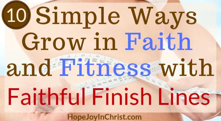 10 Simple Ways Grow in Faith and Fitness with Faithful Finish Lines ft #Faithandfitnessmotivation #fitnessgoals #Fitnessmotivation #Fitnessquotes #Fitnessinspiration #FaithfulFinishLines #weightlossTips #Weightloss #HealthyandFitness