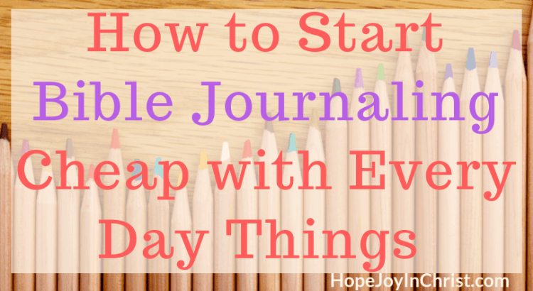 How to Start Bible Journaling Cheap with Every Day Things Ft Img 30 Days of JoyBible Journaling Tool Kit FB #BibleJournaling #IllustratedFaith #BibleJournalingForBeginners #BibleJournalingIdeas #BibleJournalingSupplies