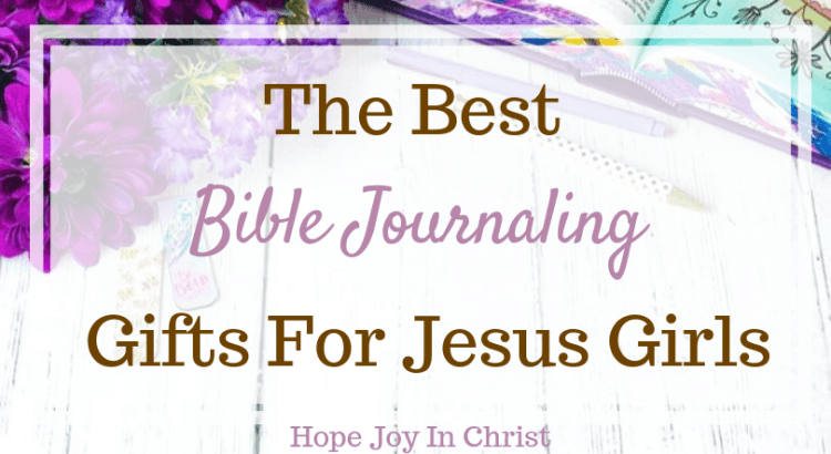 The Best Bible Journaling Gifts For Jesus Girls PinIt Bible Journaling supplies, Bible journlaing for beginners, Bible journaling printables, Bible journaling ideas, Bible journaling ideas for beginners, Christian women #BibleJournaling #HopeJoyInChrist