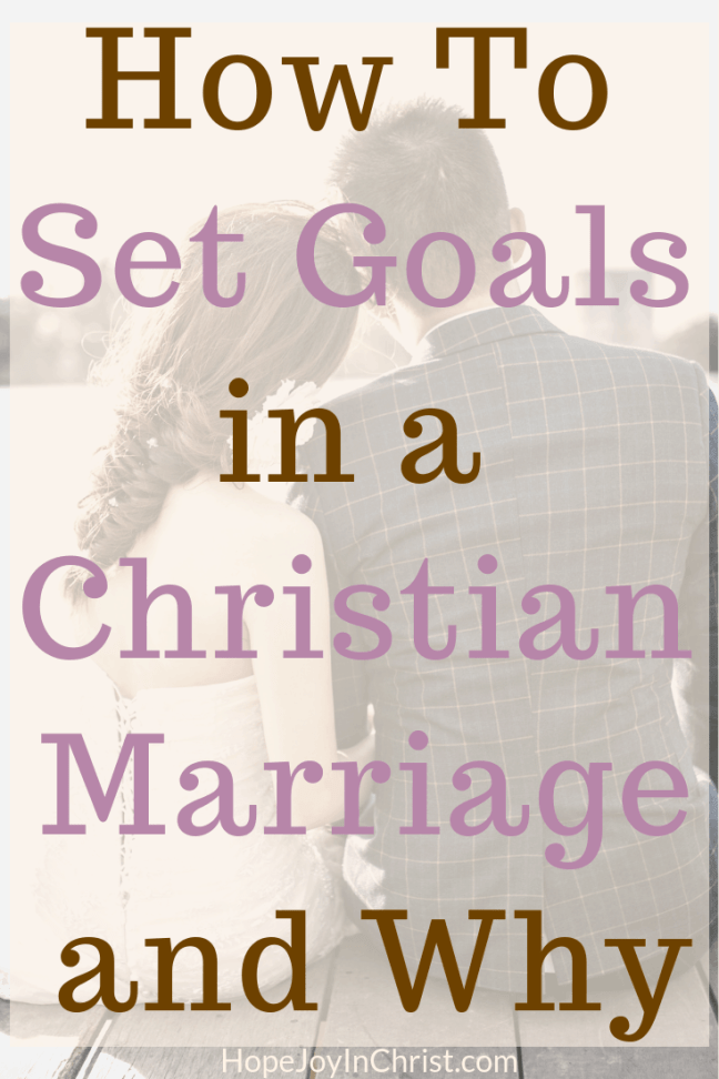How To Set Goals in a Christian Marriage and Why PinIt, Set Goals for adults, set goals worksheet, marriage goals for couples, funny marriage goals, Christian Marriage Intimacy, Christian Marriage advice, godly marriage advice
